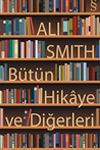 Bütün Hikaye ve Diğerleri  by  Ali Smith