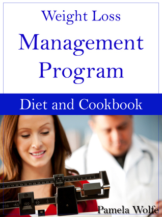 Weight Loss Management Program Diet And Cookbook  by  Pamela Wolfe