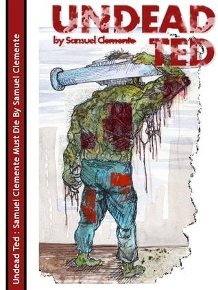 Undead Ted: Samuel Clemente Must Die Samuel Clemente