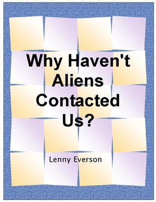 Why Havent Aliens Contacted Us?  by  Lenny Everson