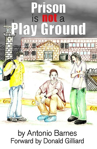 Prison is Not a Play Ground  by  Antonio Barnes