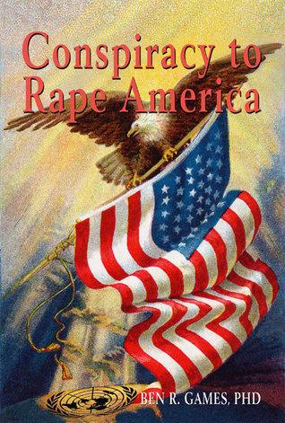 Conspiracy to Rape America Ben R. Games