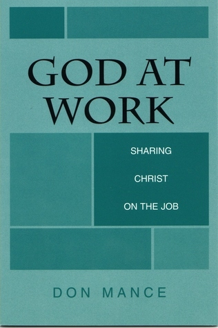 God at Work: Sharing Christ on the Job  by  Don Mance