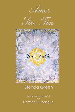 Amor Sin Fin: Jesús habla…Una historia verídica  by  Glenda Green