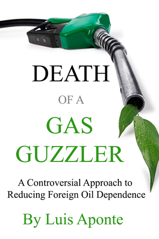 Death of a Gas Guzzler: A Controversial Approach to Reducing Foreign Oil Dependence Luis Aponte