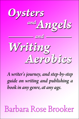 Oysters and Angels and Writing Aerobics Barbara Rose Brooker