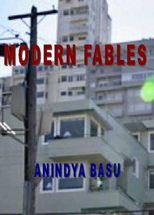 Modern Fables  by  Anindya Basu
