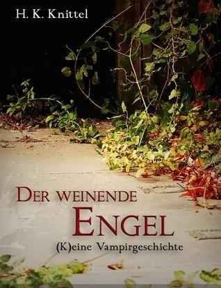 Der weinende Engel. (K)eine Vampirgeschichte.  by  H. K. Knittel
