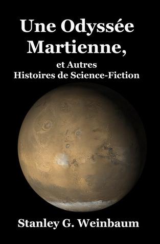Une Odyssée Martienne, et Autres Histoires de Science-Fiction  by  Stanley G. Weinbaum