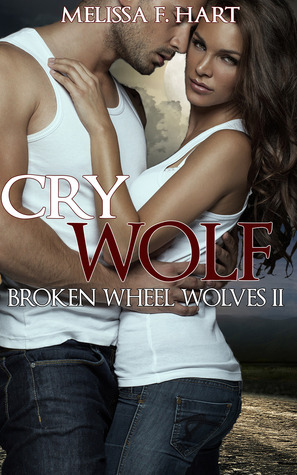 Cry Wolf (Broken Wheel Wolves, #4) Melissa F. Hart
