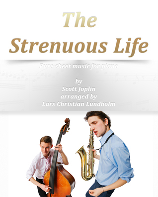 The Strenuous Life Pure sheet music for piano Scott Joplin arranged by Lars Christian Lundholm by Pure Sheet music