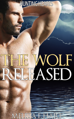 The Wolf Released (Hunting Hearts, #3)  by  Melissa F. Hart