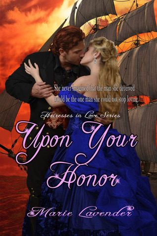 Upon Your Honor (Heiresses in Love Series, #2)  by  Marie Lavender