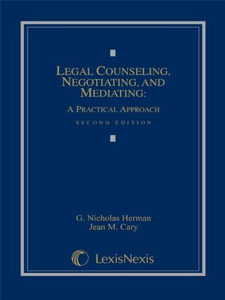 Legal Counseling, Negotiating, and Mediating: A Practical Approach  by  G. Nicholas Herman