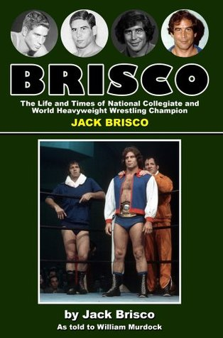 BRISCO: The Life and Times of National Collegiate and World Heavyweight Wrestling Champion JACK BRISCO  by  Jack Brisco