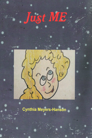 Just ME  by  Cynthia Meyers-Hanson