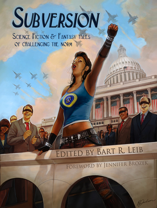 Subversion: Science Fiction & Fantasy tales of challenging the norm  by  Bart R. Leib