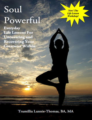Soul Powerful, Everyday Life Lessons For Uncovering and Recovering Your Greatness Within Trumillia Lunnie-Thomas