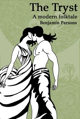 The Tryst: a modern folktale  by  Benjamin Parsons