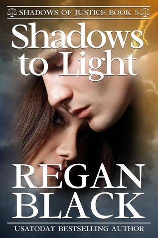 Shadows to Light, Shadows of Justice book 5  by  Regan Black
