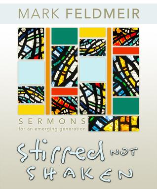 Stirred, Not Shaken: Sermons For An Emerging Generation  by  Mark Feldmeir