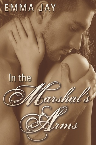 In the Marshals Arms, an Erotic Western Novella Emma Jay