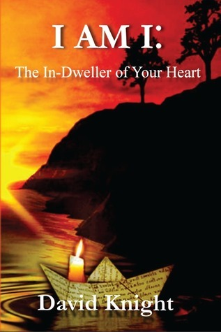I AM I: The In-Dweller of Your Heart  by  David Knight