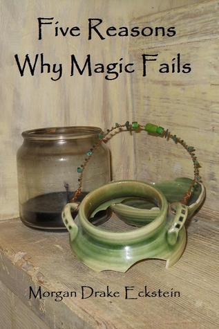 Five Reasons Why Magic Fails  by  Morgan Eckstein