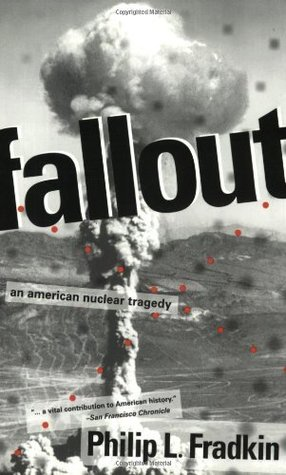 Fallout: An American Nuclear Tragedy  by  Philip L. Fradkin
