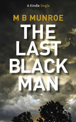 The Last Black Man  by  M.B. Munroe