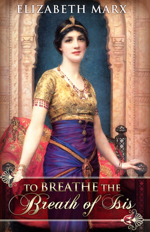 To Breathe the Breath of Isis, A Time Travel/Historical Romance Elizabeth Marx