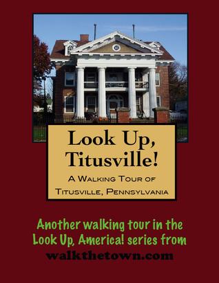 A Walking Tour of Titusville, Pennsylvania  by  Doug Gelbert