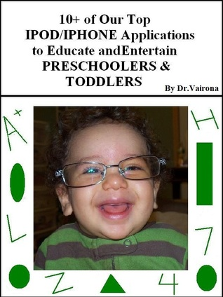 10+ of Our Top iPod/iPhone Applications to Educate and Entertain Preschoolers & Toddlers Dr. Vairona
