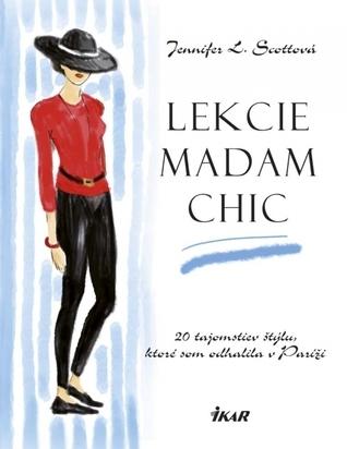 Lekcie madam Chic: 20 tajomstiev štýlu, ktoré som odhalila v Paríži  by  Jennifer L. Scott