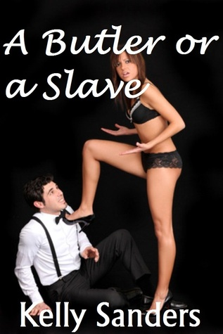 A Butler, or a Slave?  by  Kelly Sanders
