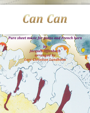 Can Can Pure sheet music for piano and French horn  by  Jacques Offenbach arranged by Lars Christian Lundholm by Pure Sheet music