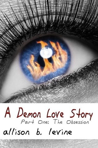 A Demon Love Story: Part One: The Obsession Allison B. Levine