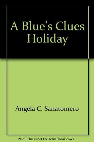 A Blues Clues Holiday  by  Angela C. Sanatomero