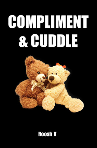 Compliment & Cuddle: The Beta Male Method To Getting Laid  by  Roosh V