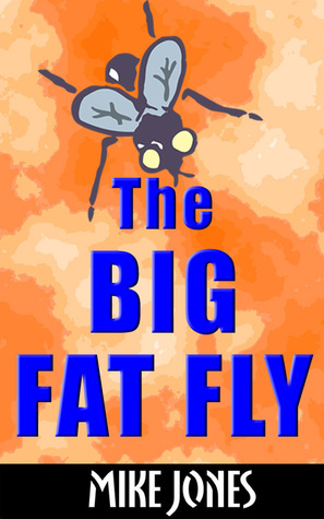 The Big Fat Fly  by  Mike Jones