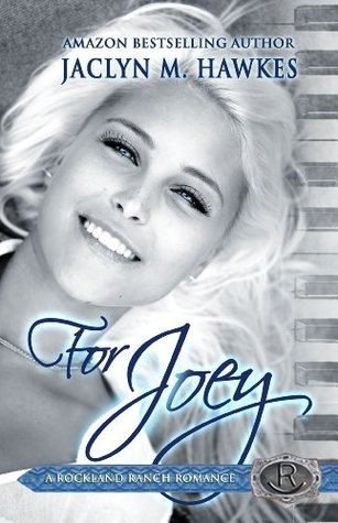 For Joey: A love story (The Rockland Ranch Series)  by  Jaclyn M. Hawkes