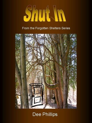 Shut In: #1 of The Forgotten Shelters  by  Dee Phillips
