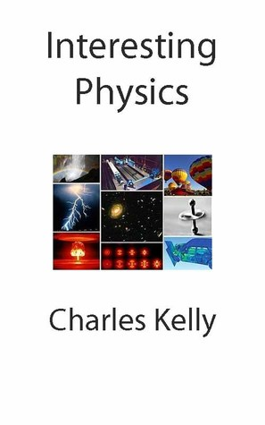 Interesting Physics  by  Charles Kelly