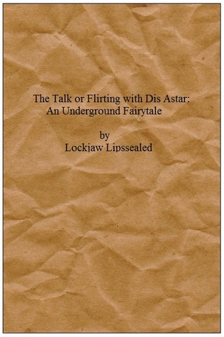The Talk or Flirting With Dis Astar: An Underground Fairytale Lockjaw Lipssealed