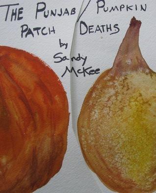 The Punjab/Pumpkin Patch Deaths  by  Saundra McKee
