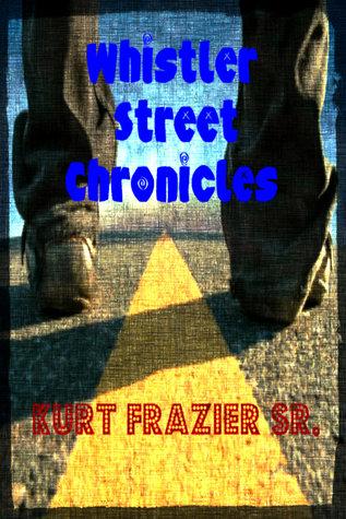 Whistler Street Chronicles  by  Kurt Frazier