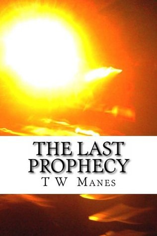 The Last Prophecy  by  T Manes