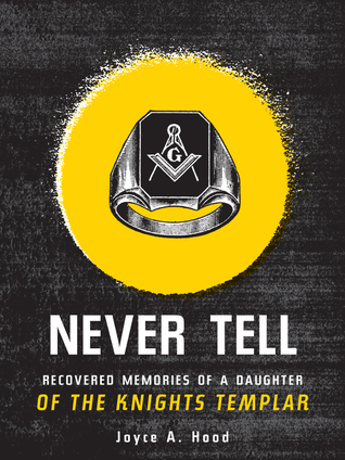 Never Tell: recovered memories of a daughter of the Knights Templar  by  Joyce A. Hood