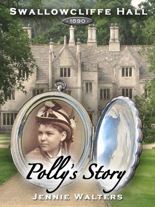 Swallowcliffe Hall 1890: Pollys Story Jennie Walters