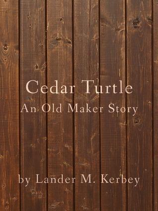 Cedar Turtle, An Old Maker Story Lander Kerbey